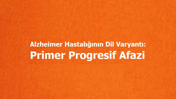 [SEMİNER]  Alzheimer Hastalığının Dil Varyantı: Primer Progresif Afazi