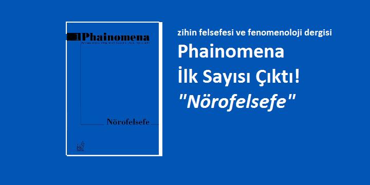 """[DERGİ]  Phainomena'nın İlk Sayısı """"Nörofelsefe"""" Başlığıyla Çıktı!"""