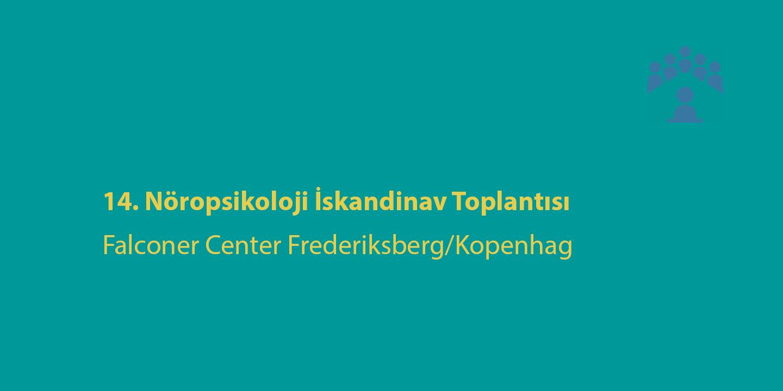 [TOPLANTI]  14. Nöropsikoloji İskandinav Toplantısı