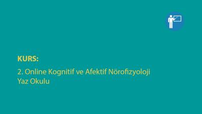 [KURS]  2. Online Kognitif ve Afektif Nörofizyoloji Yaz Okulu